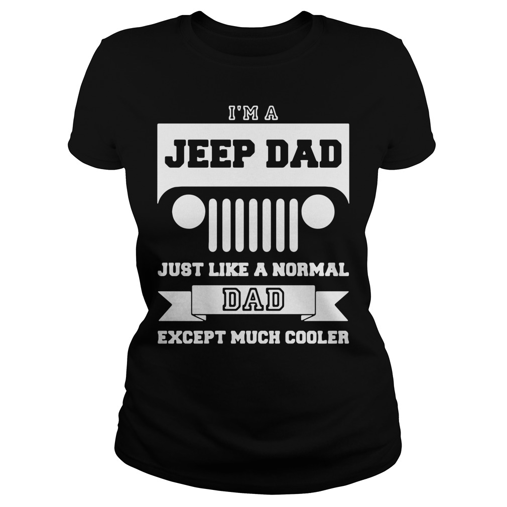 I'm A Jeep Dad Just Like A Normal Dad Except Much Cooler Ladies Tee