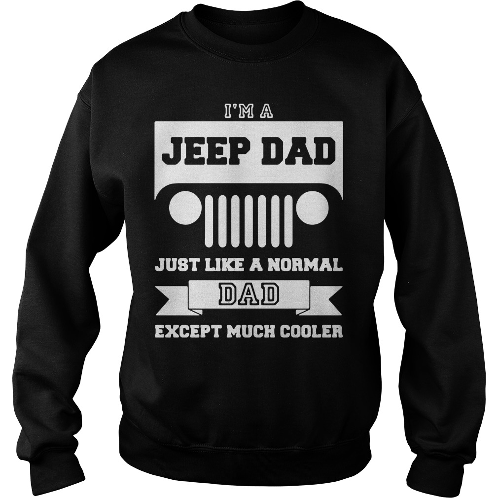 I'm A Jeep Dad Just Like A Normal Dad Except Much Cooler Sweater