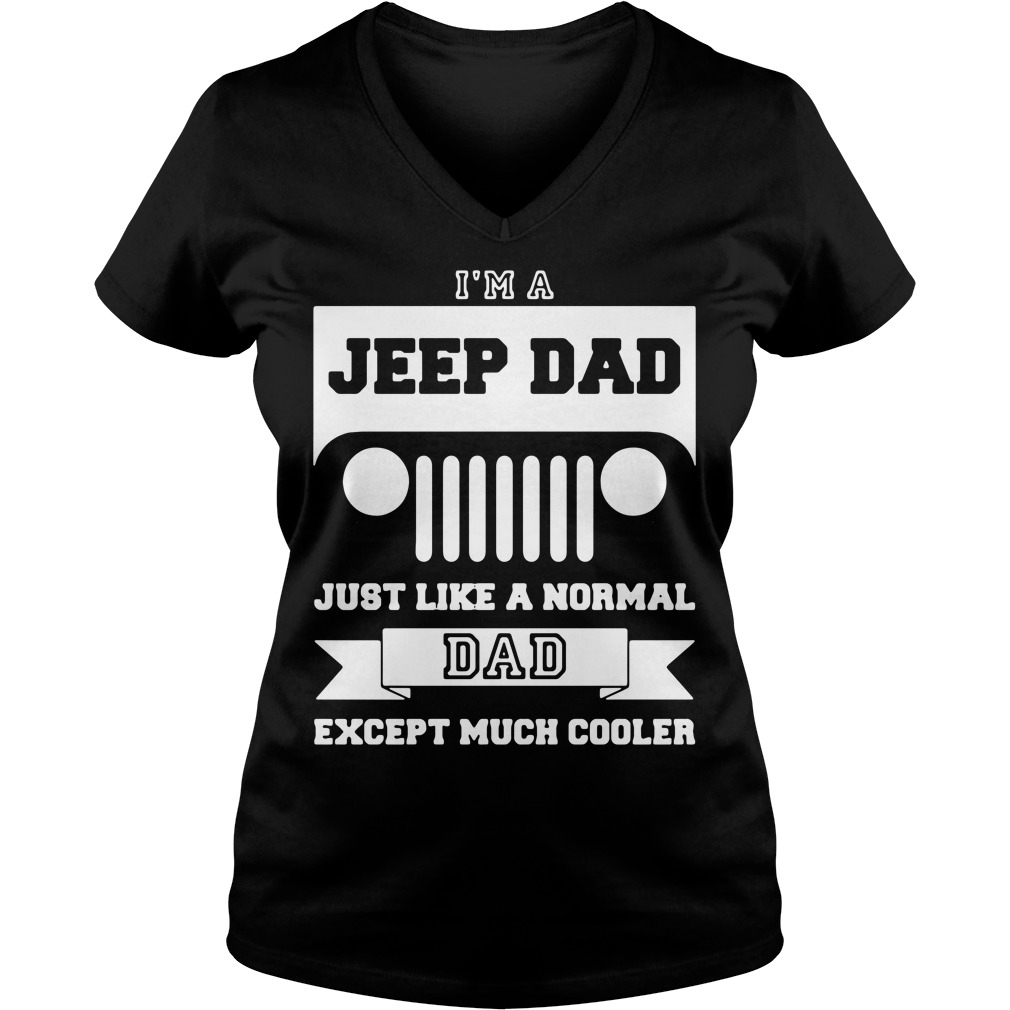 I'm A Jeep Dad Just Like A Normal Dad Except Much Cooler V-neck T-shirt