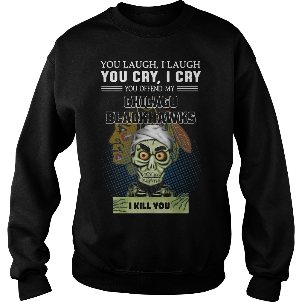Jeff Dunham You Laugh I Laugh You Cry I Cry You Offend Chicago Blackhawks Sweater
