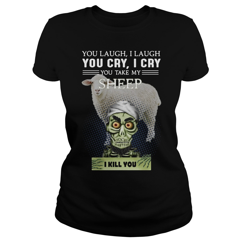 Jeff Dunham You Laugh I Laugh You Cry I Cry You Take My Sheep Ladies Tee