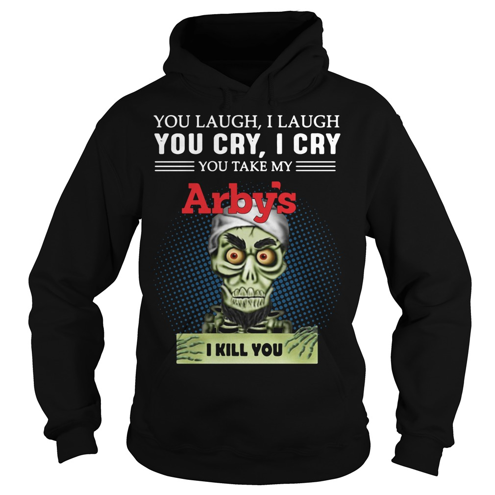 Jeff Dunham Puppet You Laugh I Laugh You Cry I Cry Arbys Hoodie