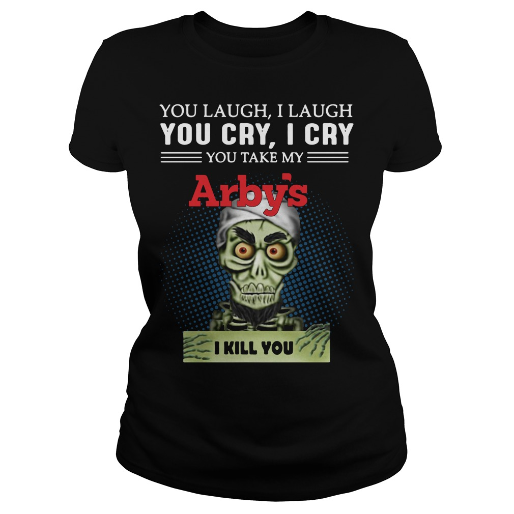 Jeff Dunham Puppet You Laugh I Laugh You Cry I Cry Arbys Ladies Tee