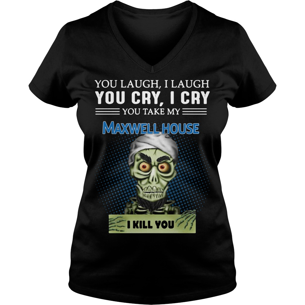 Jeff Dunham Puppet You Laugh I Laugh You Cry I Cry Maxwell House V-neck T-shirt