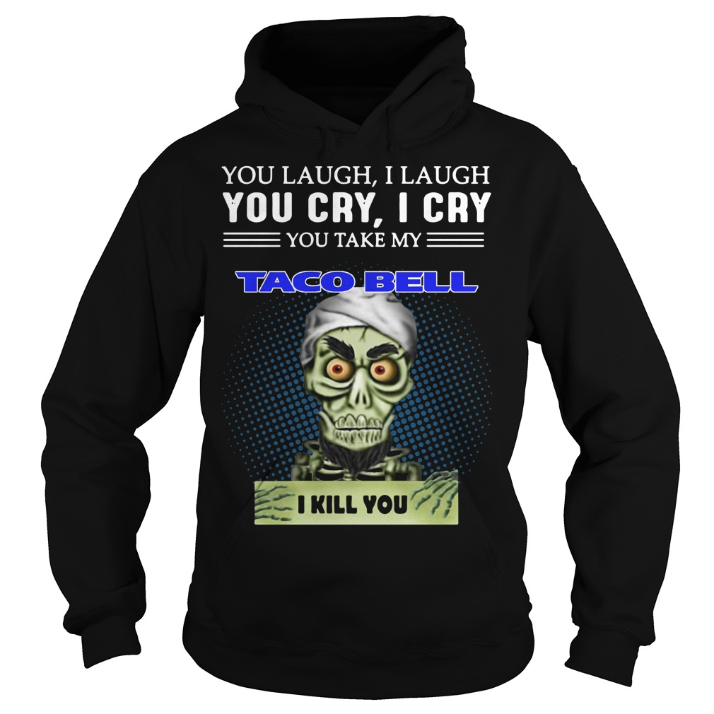 Jeff Dunham Puppet You Laugh I Laugh You Cry I Cry Taco Bell Hoodie