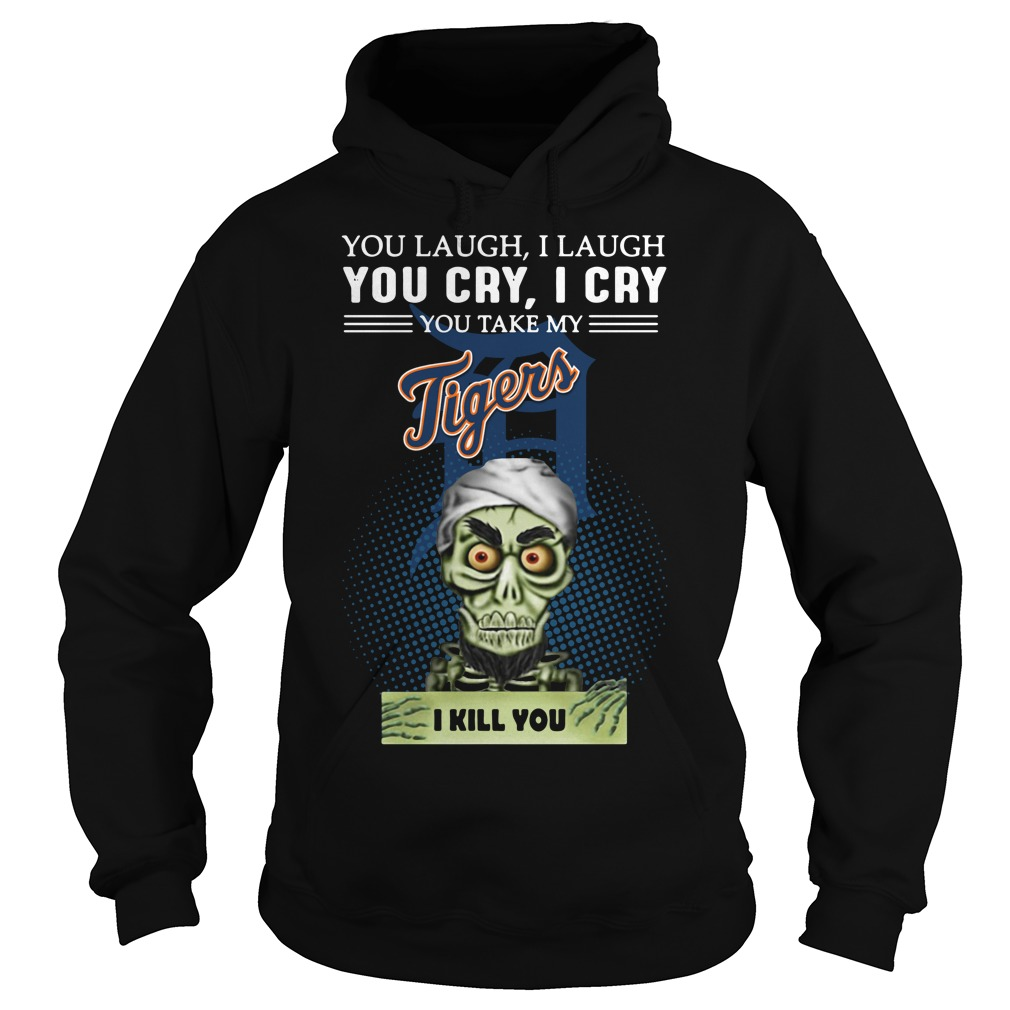 Jeff Dunham Puppet You Laugh I Laugh You Cry I Cry Tigers Hoodie
