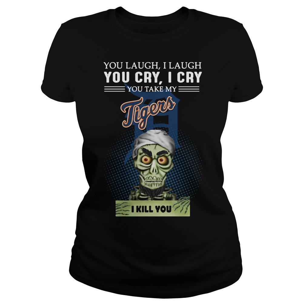 Jeff Dunham Puppet You Laugh I Laugh You Cry I Cry Tigers Ladies Tee