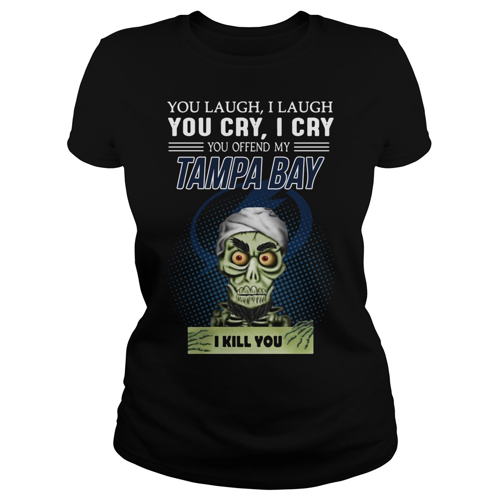 Jeff Dunham You Laugh I Laugh You Cry I Cry You Offend My Tampa Bay Ladies Tee