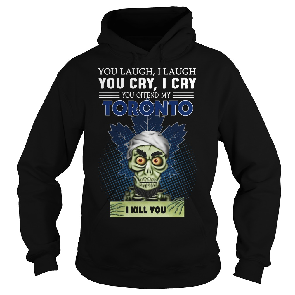 Jeff Dunham You Laugh I Laugh You Cry I Cry You Offend My Toronto Hoodie