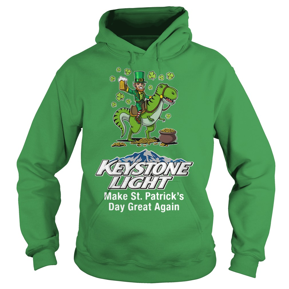 Keystone Light Make St. Patrick's Day Great Again Hoodie