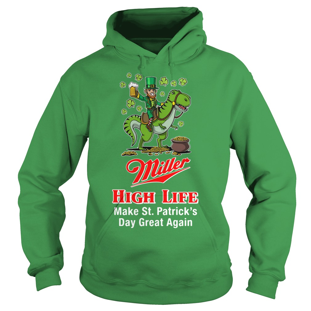 Miller High Life Make St. Patrick's Day Great Again Hoodie