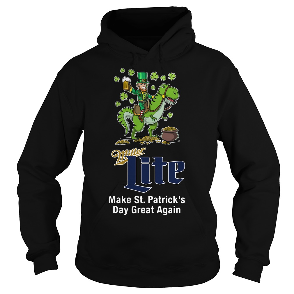 Miller Lite Make St. Patrick's Day Great Again Hoodie
