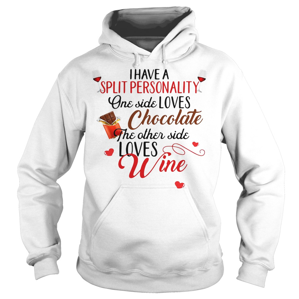 I Have A Split Personality One Side Loves Chocolate The Other Side Loves Hoodie