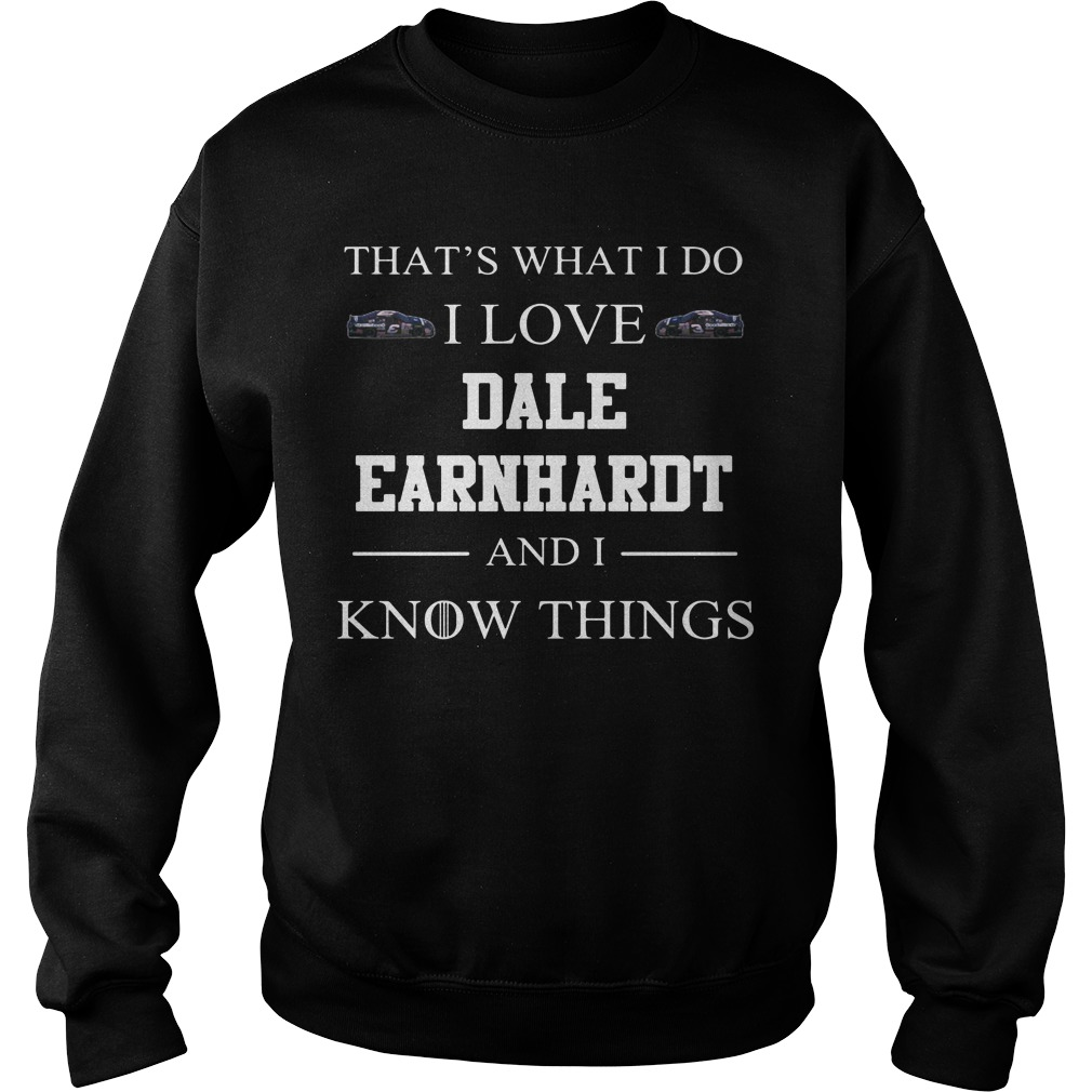 That's What I Do I Love Dale Earnhardt And I Know Things Sweater