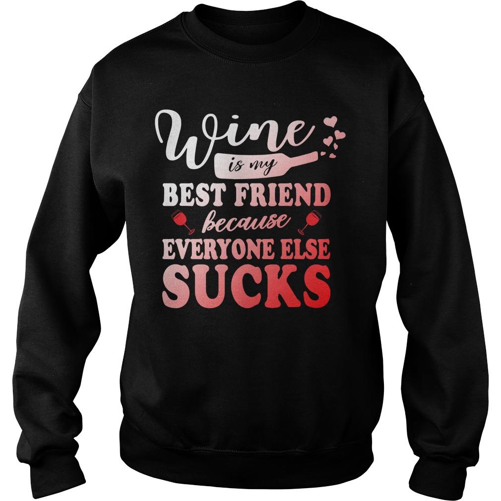 Wine Is My Best Friend Because Everyone Else Sucks Sweater