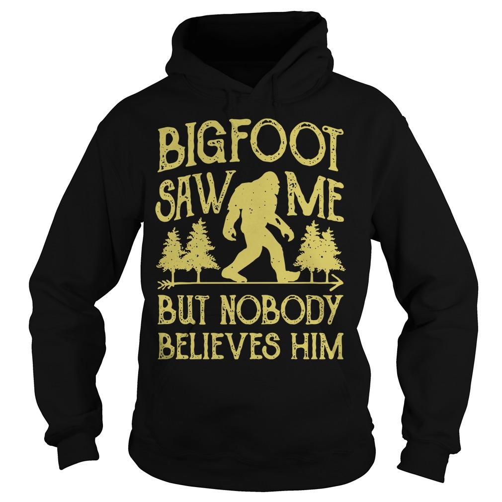 Bigfoot Saw Me But Nobody Believes Him Hoodie
