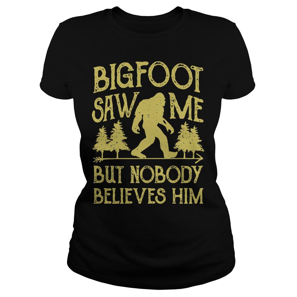Bigfoot Saw Me But Nobody Believes Him Ladies Tee