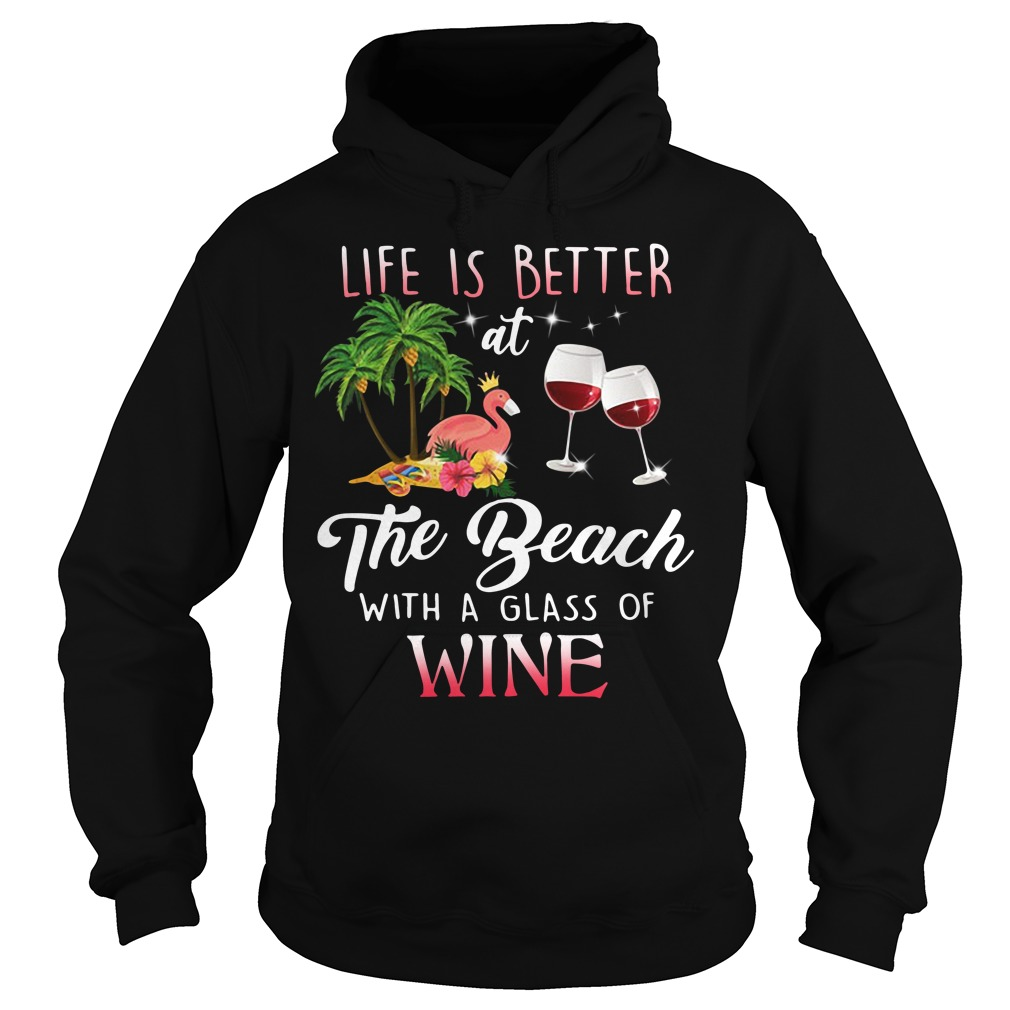 Flamingo Life Is Better The Beach With A Glass Of Wine Hoodie