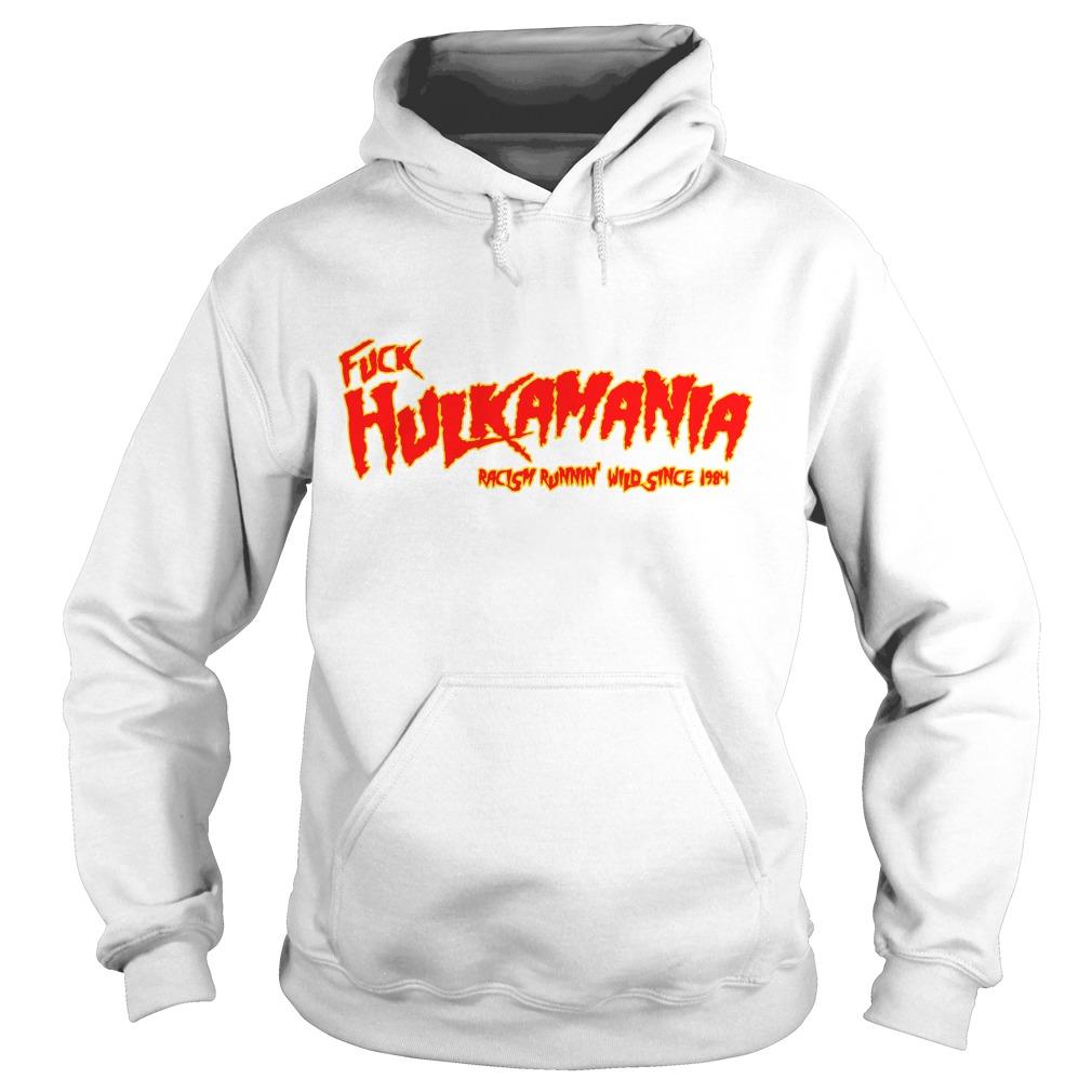 Fuck Hulkamania Racism Runnin' Wild Since 1984 Hoodie