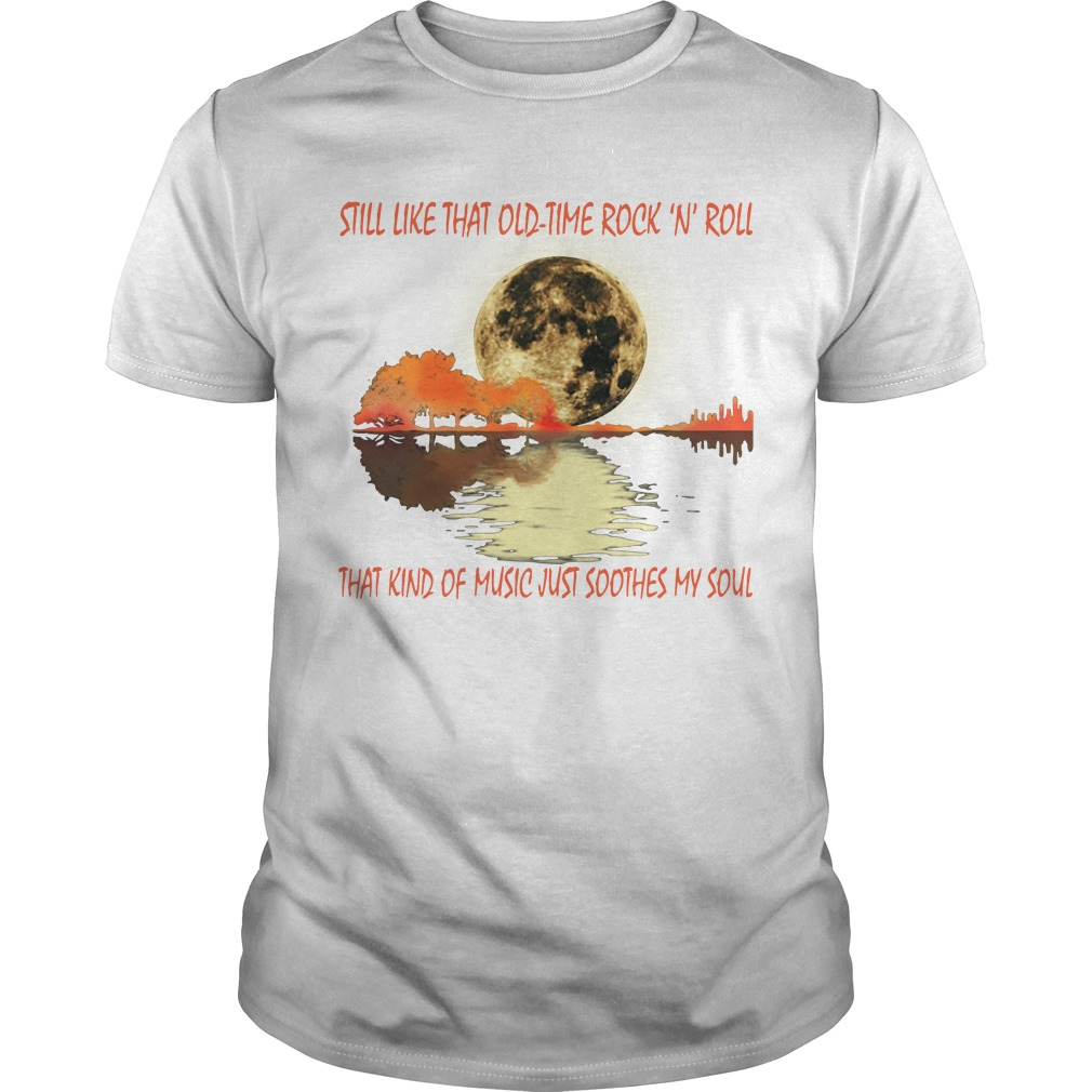 2b6b1d4f Guitar Lake Shadow Still Like That Old Time Rock N Roll That Kind Of Music  Shirt