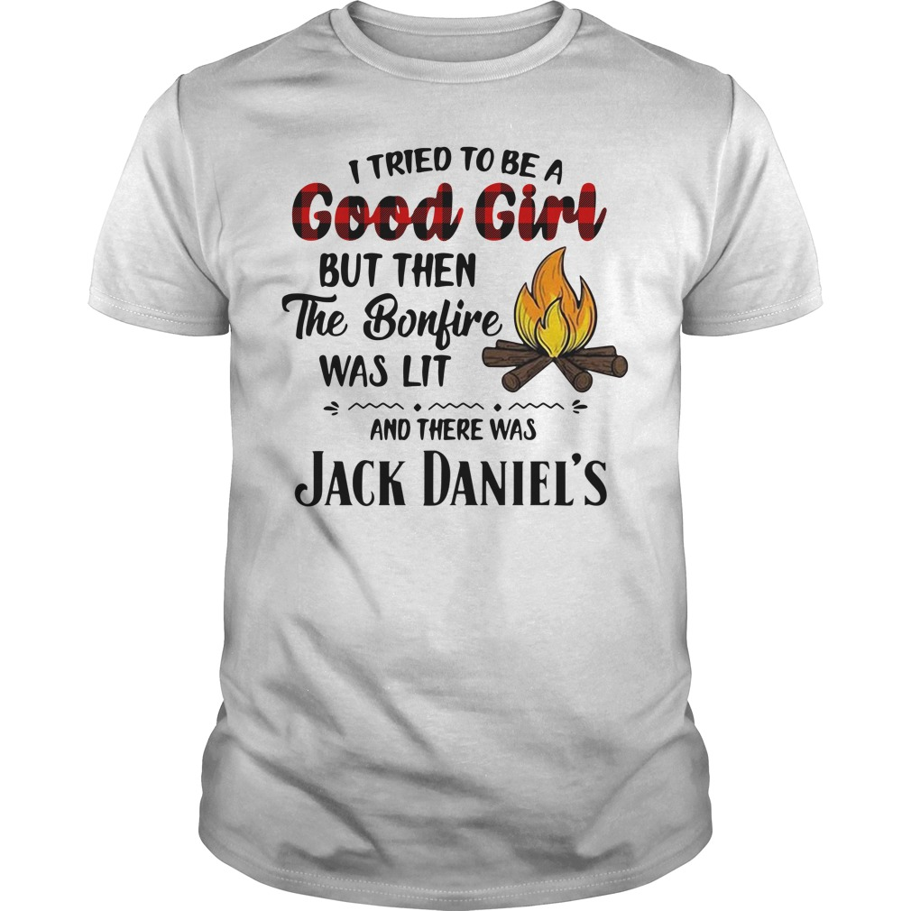 I Tried To Be A Good Girl But Then The Bonfire Was Lit Jack Daniels Guys Shirt