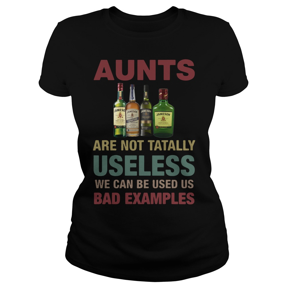 Jameson Aunts Are Not Totally Useless We Can Be Used Us Bad Ladies Tee