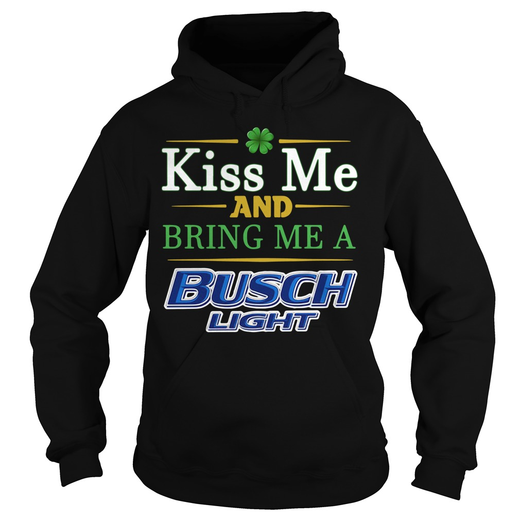 Kiss Me And Bring Me A Busch Light St. Patrick's Day Hoodie