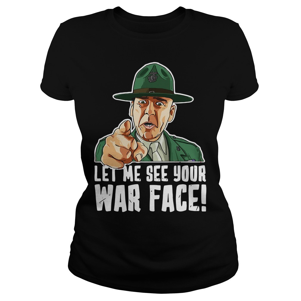 Let Me See Your War Face Sgt Hartman Ladies Tee