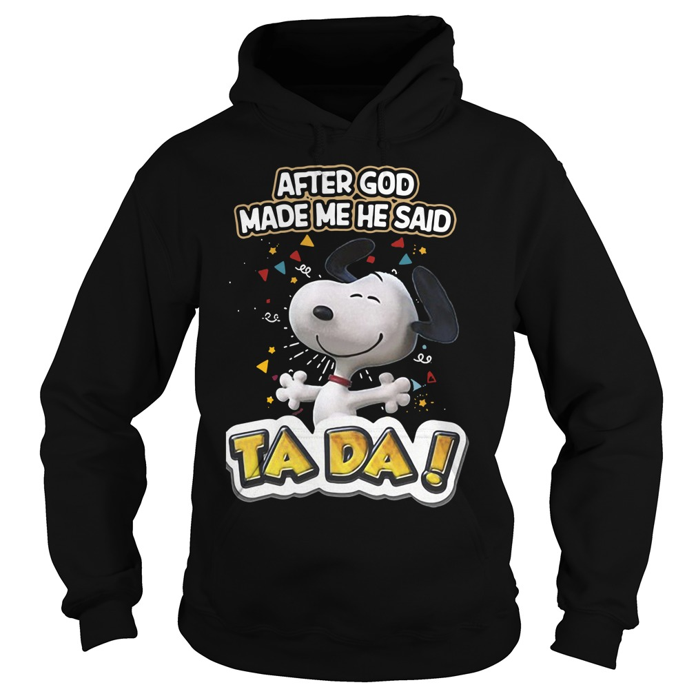Snoopy After God Made Me He Said Ta Da Hoodie