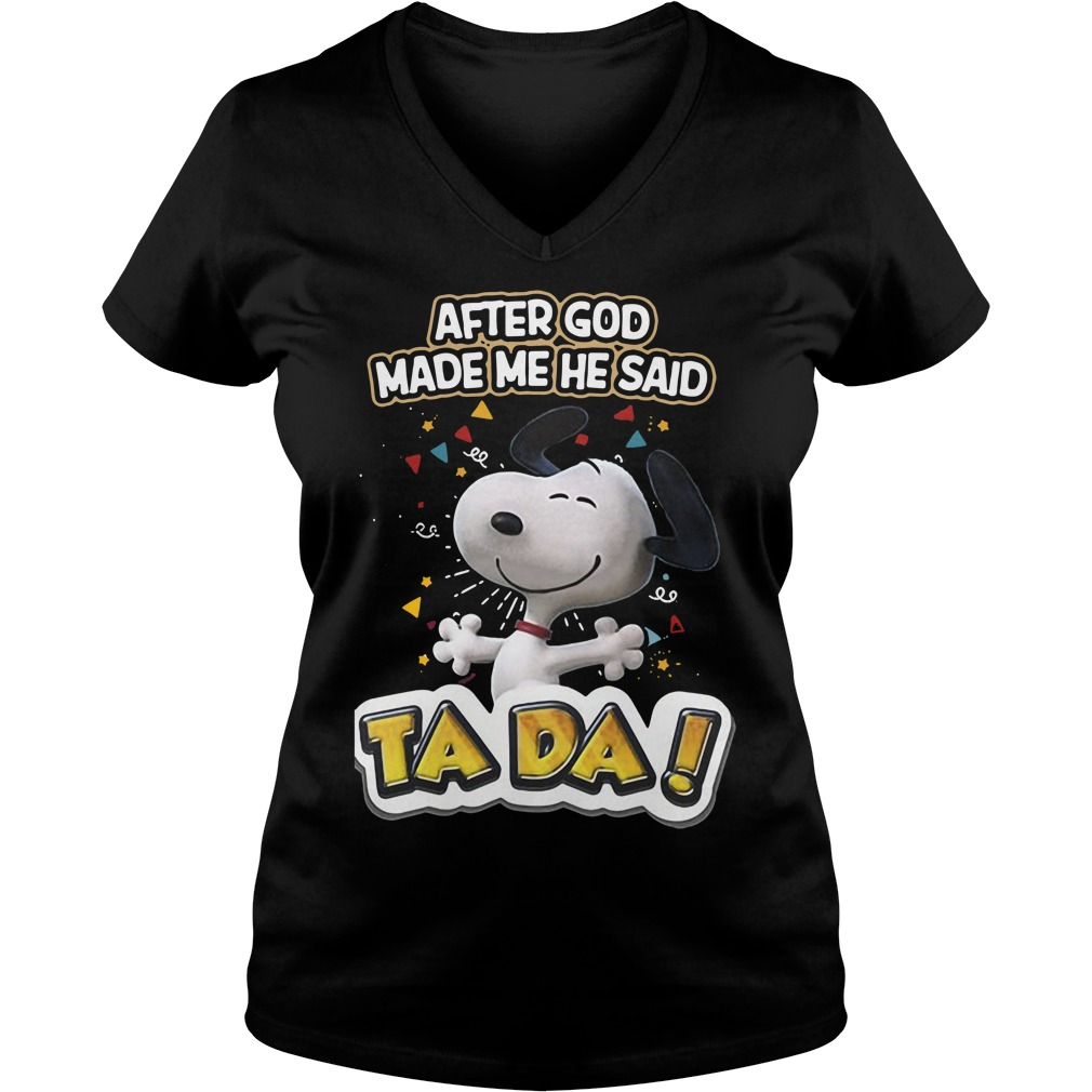 Snoopy After God Made Me He Said Ta Da V-neck T-shirt