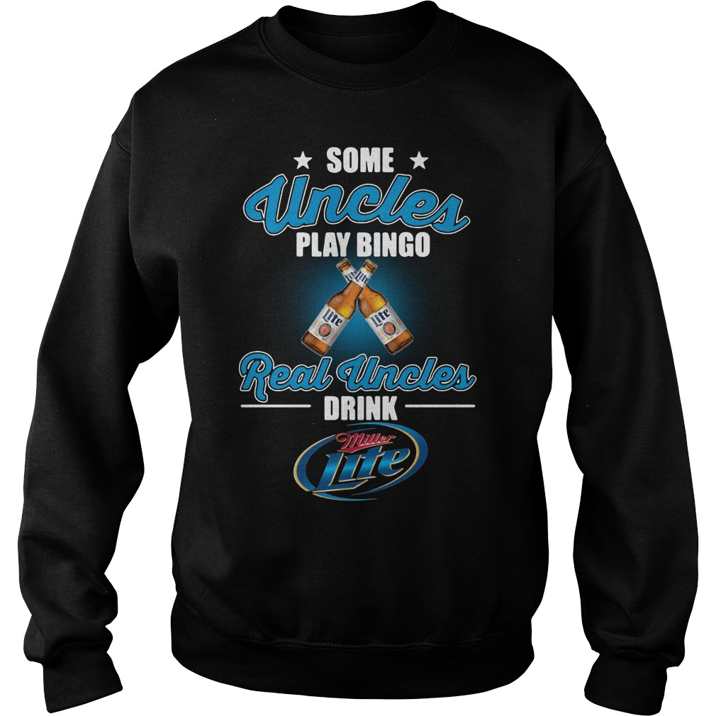 Some Uncles Play Bingo Real Uncles Drink Miller Lite Sweater