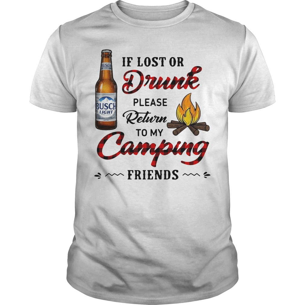 Busch Light If Lost Or Drunk Please Return To My Camping Friends Guys Shirt
