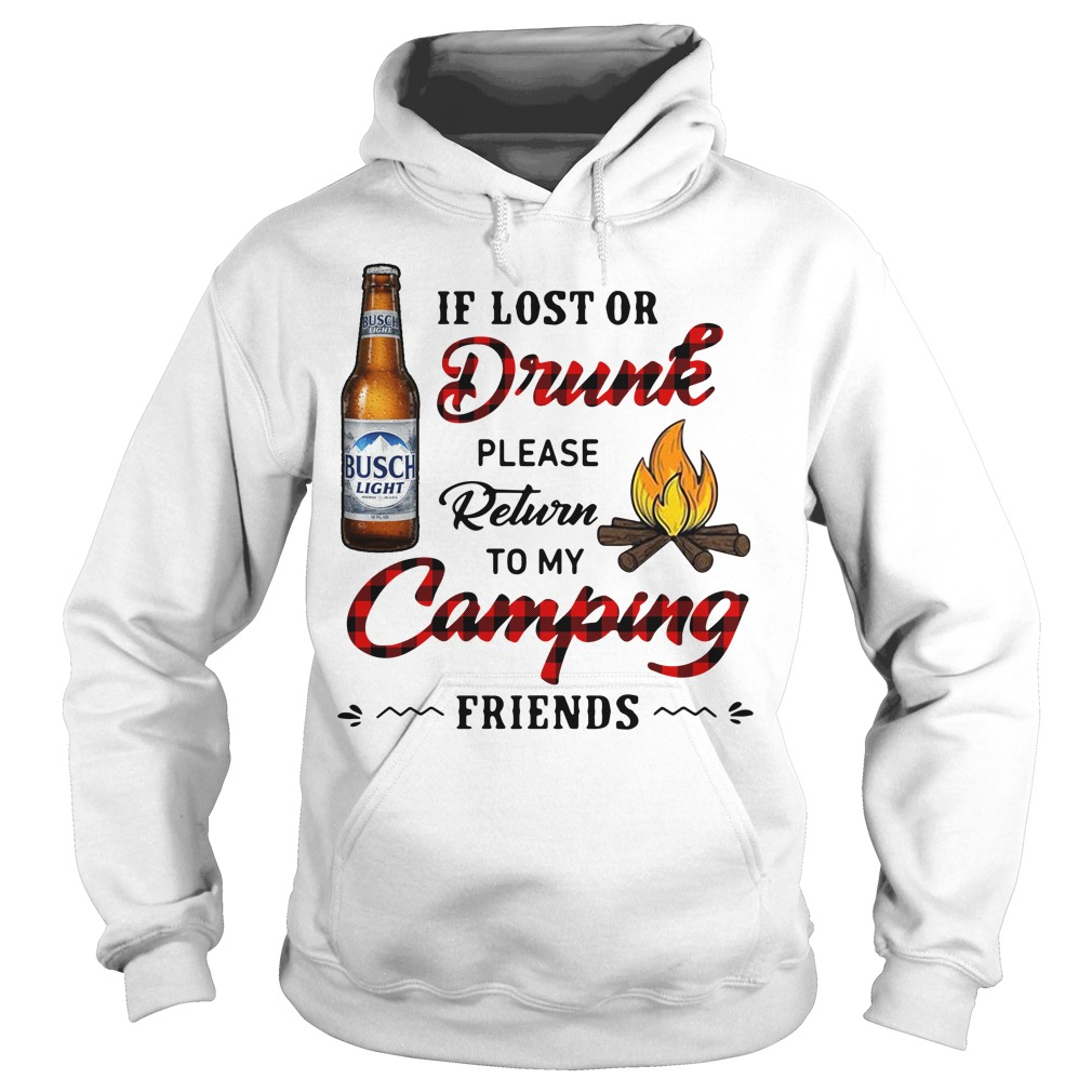 Busch Light If Lost Or Drunk Please Return To My Camping Friends Hoodie