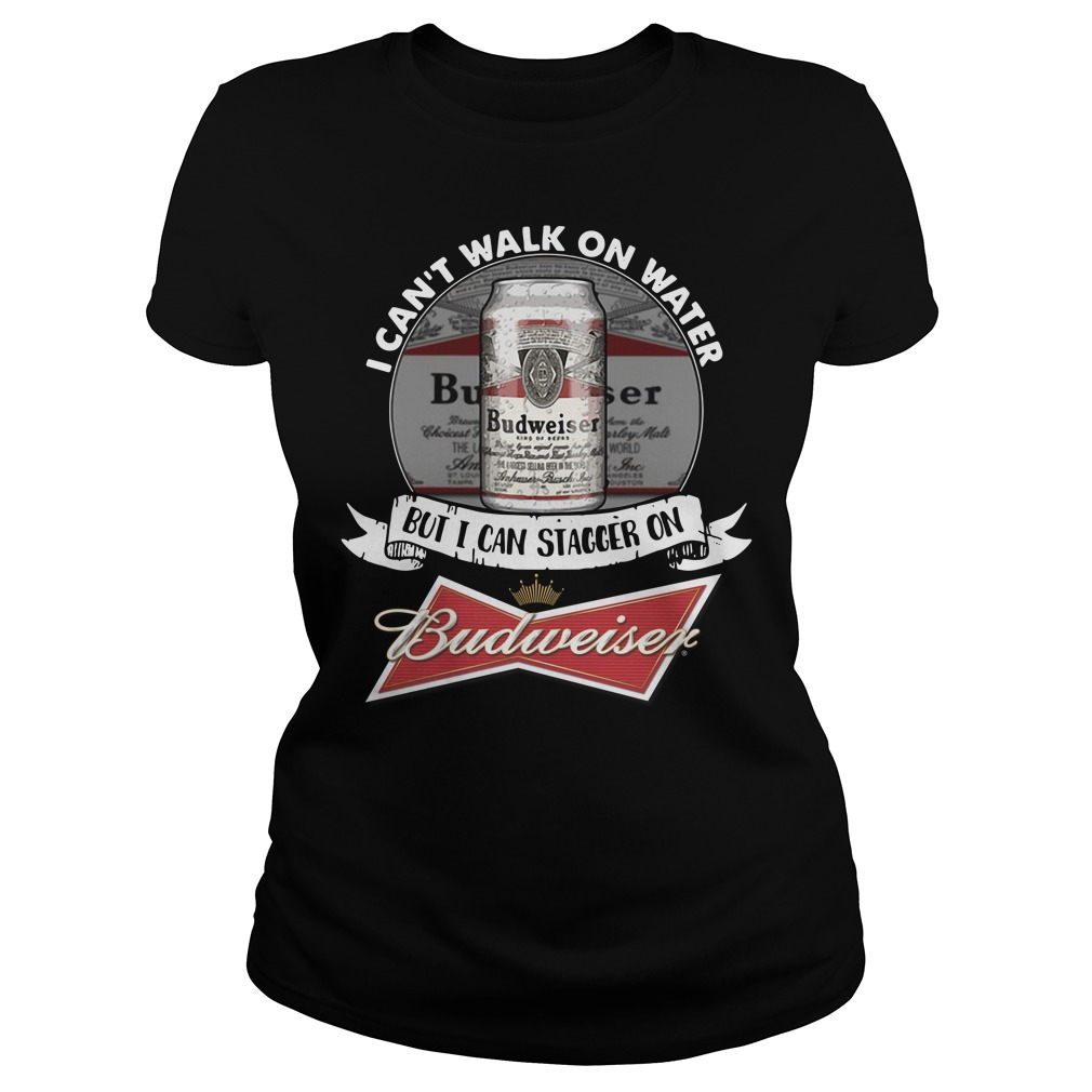 I Can't Walk On Water But I Can Stagger On Budweiser Ladies Tee