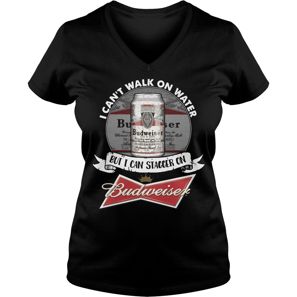 I Can't Walk On Water But I Can Stagger On Budweiser V-neck T-shirt