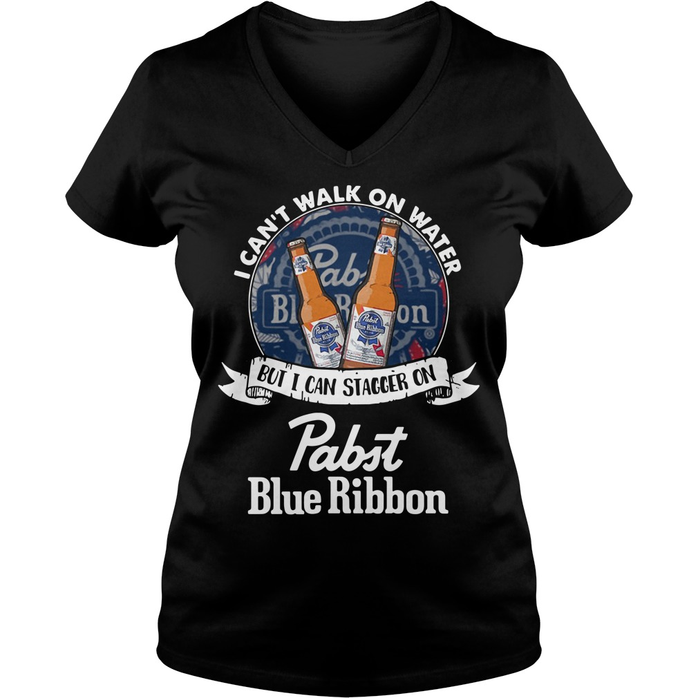 I Can't Walk On Water But I Can Stagger On Pabst Blue Ribbon V-neck T-shirt