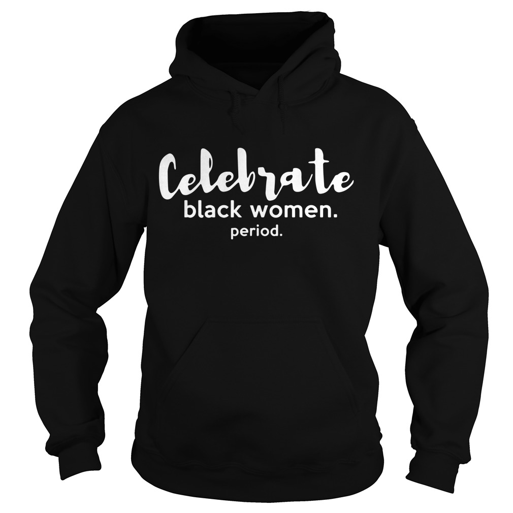 Celebrate Black Women Period Hoodie
