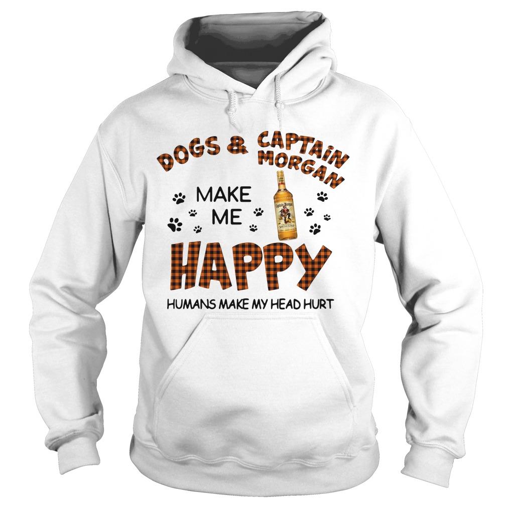 Dogs Captain Morgan Make Happy Humans Make Head Hurt Hoodie