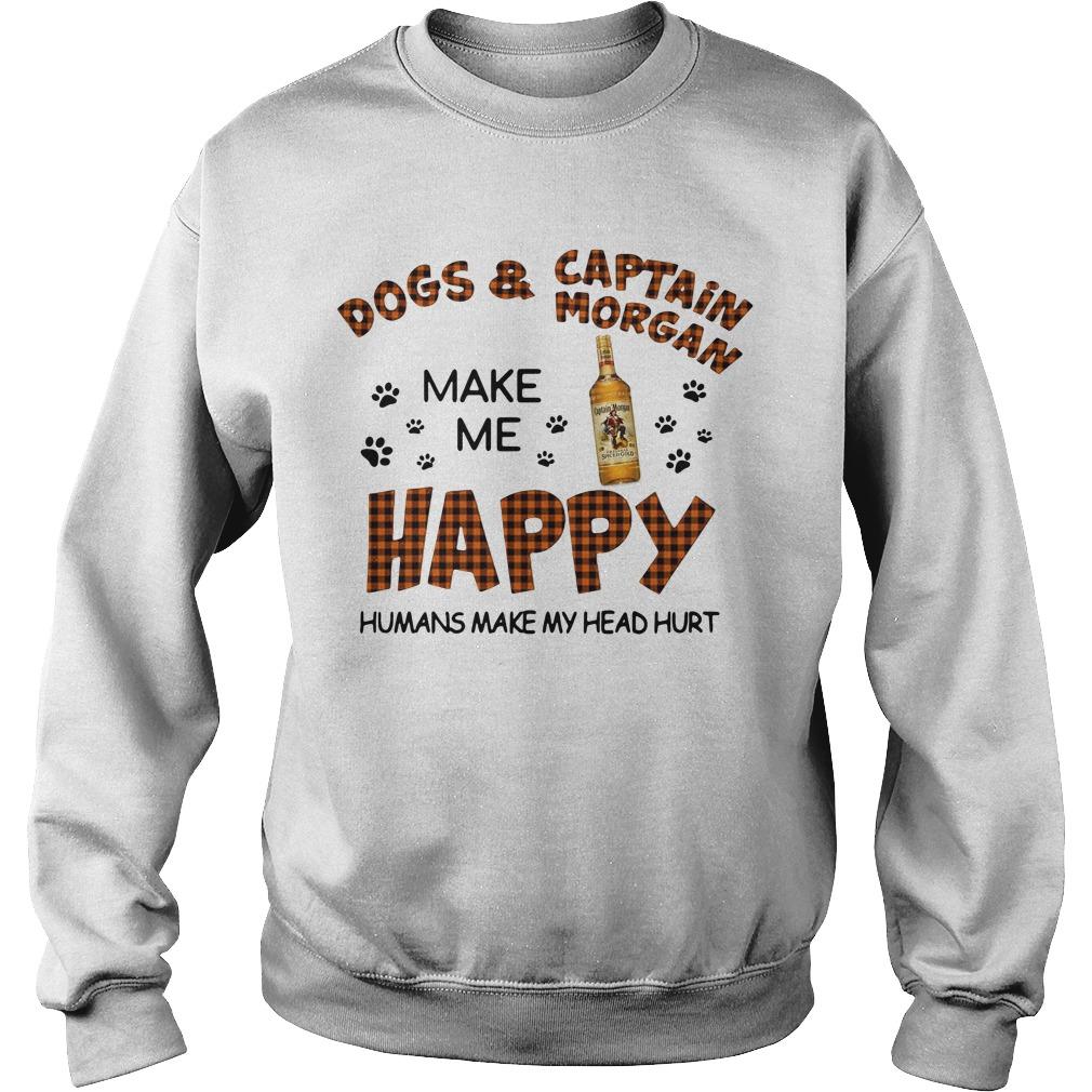 Dogs Captain Morgan Make Happy Humans Make Head Hurt Sweater