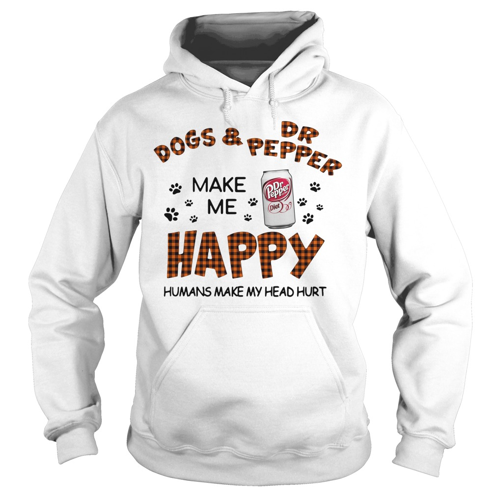 Dogs And Dr Pepper Make Me Happy Humans Make My Head Hurt Hoodie