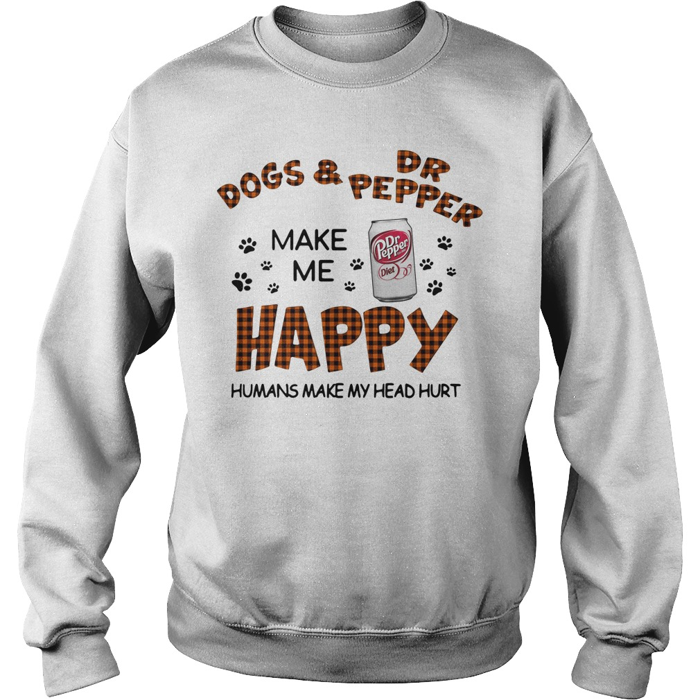 Dogs And Dr Pepper Make Me Happy Humans Make My Head Hurt Sweater