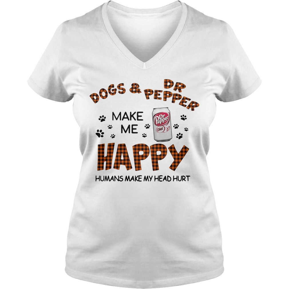 Dogs And Dr Pepper Make Me Happy Humans Make My Head Hurt V-neck T-shirt