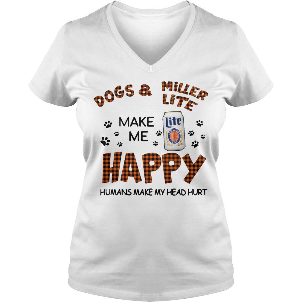 Dogs And Miller Lite Make Me Happy Humans Make My Head Hurt V-neck T-Shirt