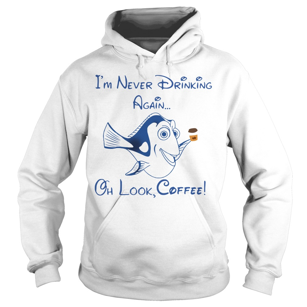 Dory Fish I'm Never Drinking Again Oh Look Coffee Hoodie