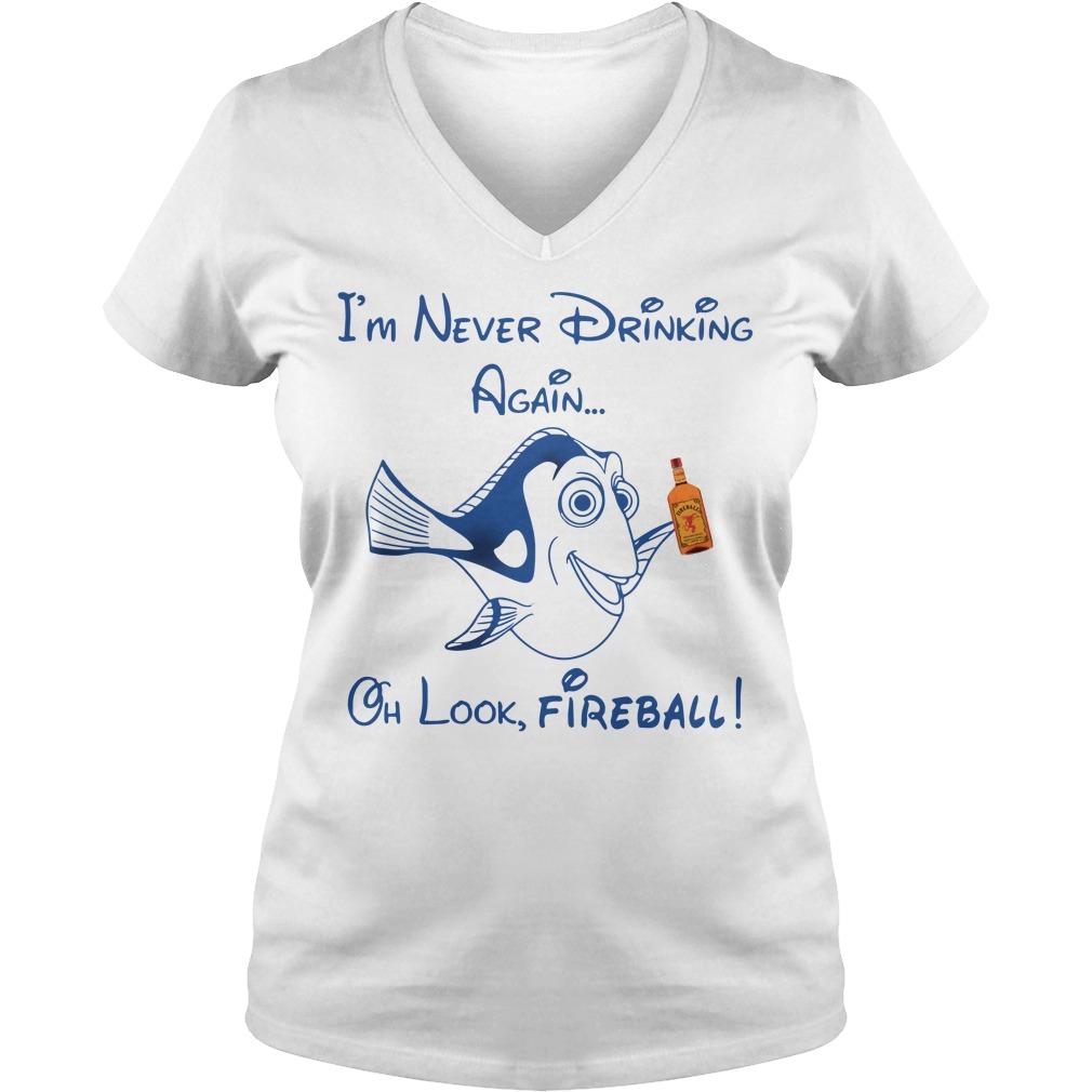 Dory Fish I'm Never Drinking Again Oh Look Fireball V-neck T-shirt