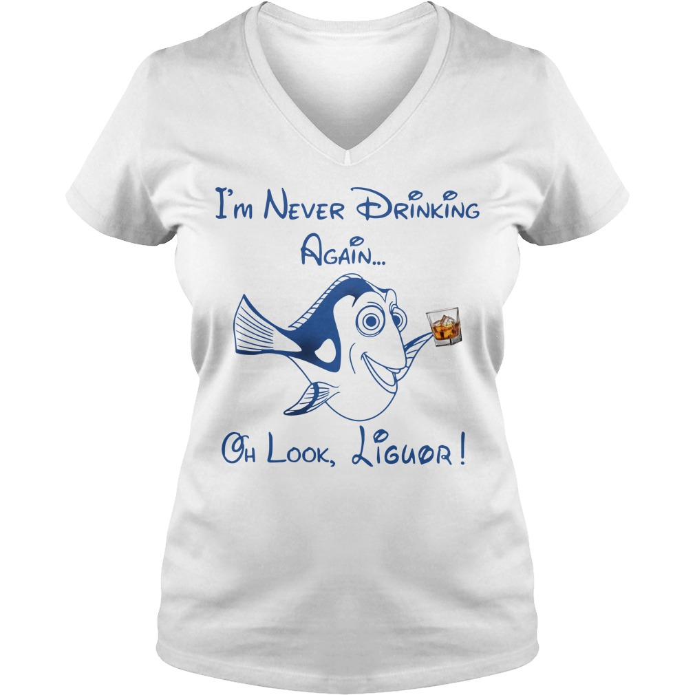 Dory Fish I'm Never Drinking Again Oh Look Liguor V-neck T-shirt