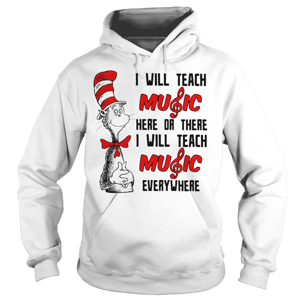 Dr Seuss I Will Teach Music Here Or There Or Everywhere Hoodie