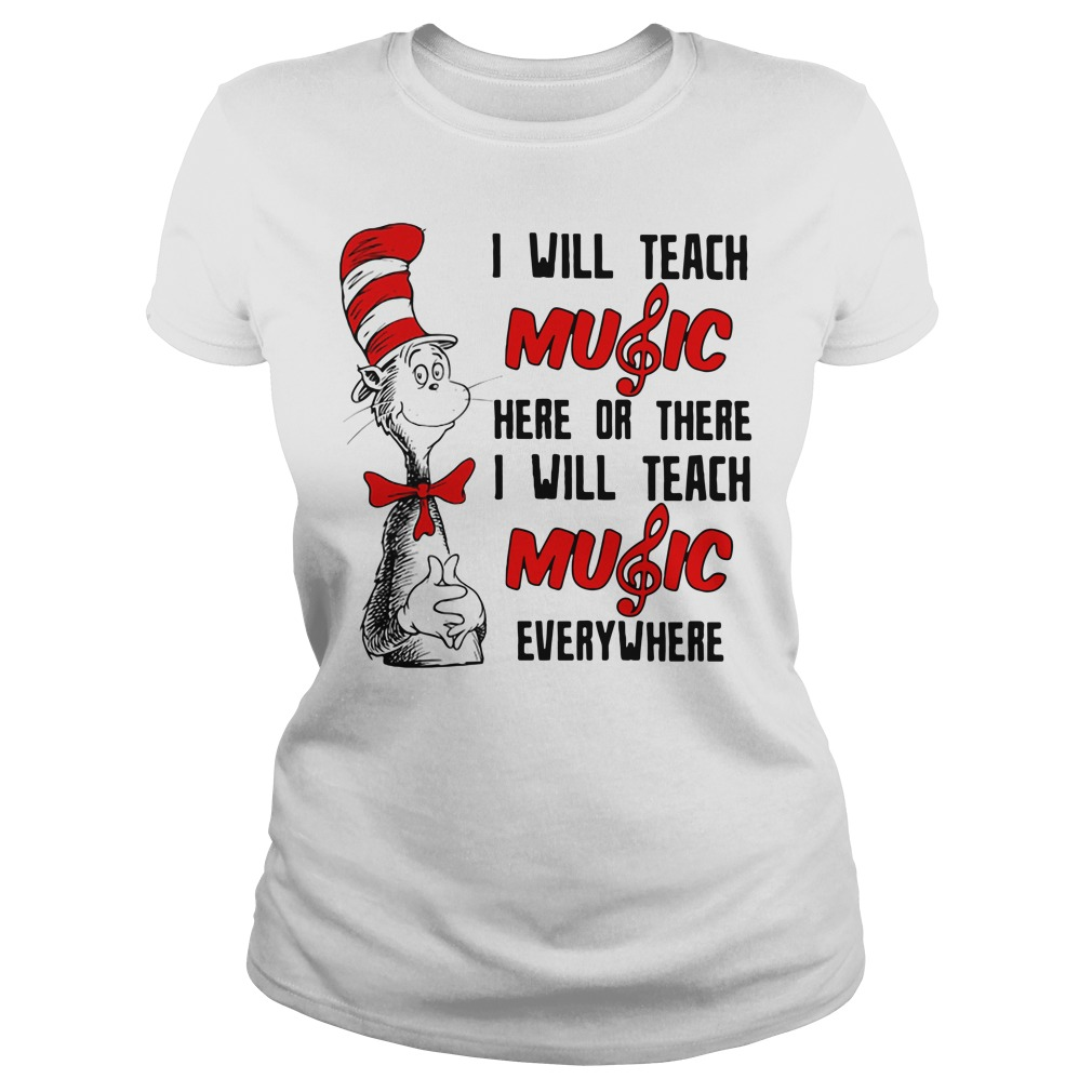 Dr Seuss I Will Teach Music Here Or There Or Everywhere Ladies Tee