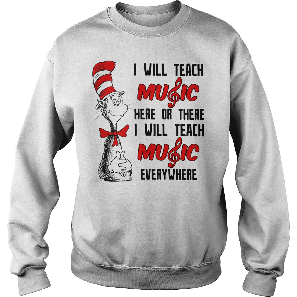 Dr Seuss I Will Teach Music Here Or There Or Everywhere Sweater