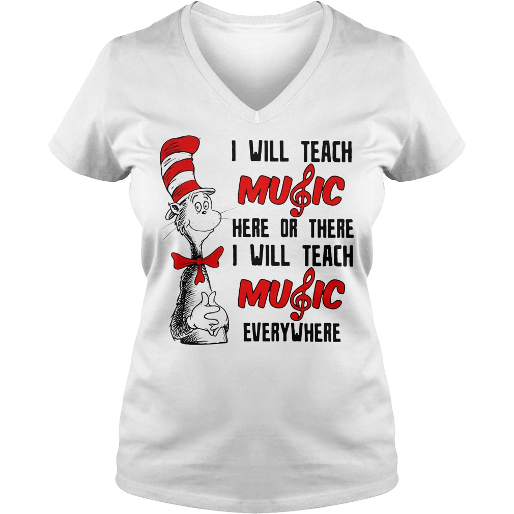 Dr Seuss I Will Teach Music Here Or There Or Everywhere V-neck T-shirt